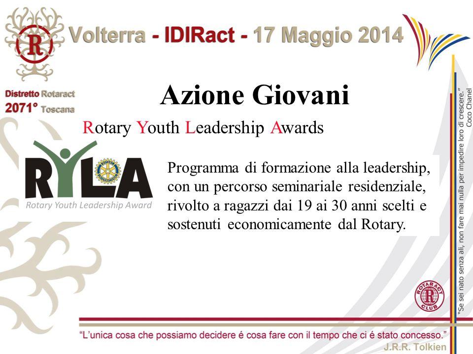 Rotary Youth Leadership Awards Azione Giovani Programma di formazione alla leadership, con un percorso seminariale residenziale, rivolto a ragazzi dai