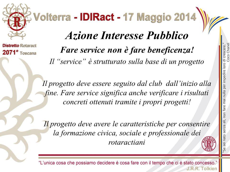 """Azione Interesse Pubblico Fare service non è fare beneficenza! Il """"service"""" è strutturato sulla base di un progetto Il progetto deve essere seguito da"""