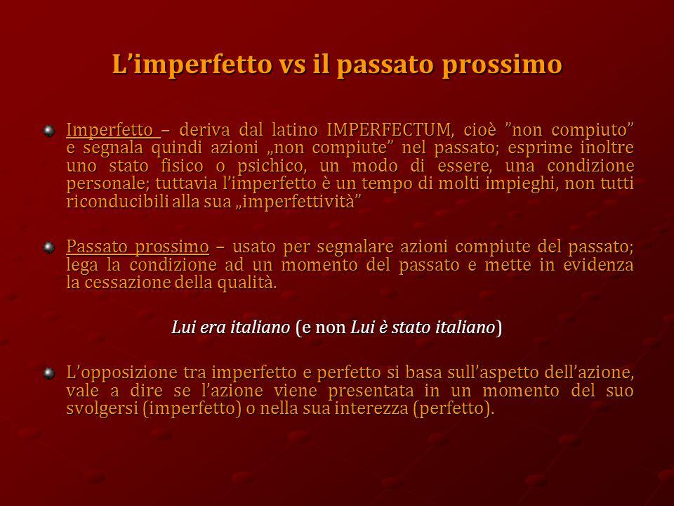 """L'imperfetto vs il passato prossimo Imperfetto – deriva dal latino IMPERFECTUM, cioè """"non compiuto"""" e segnala quindi azioni """"non compiute"""" nel passato"""
