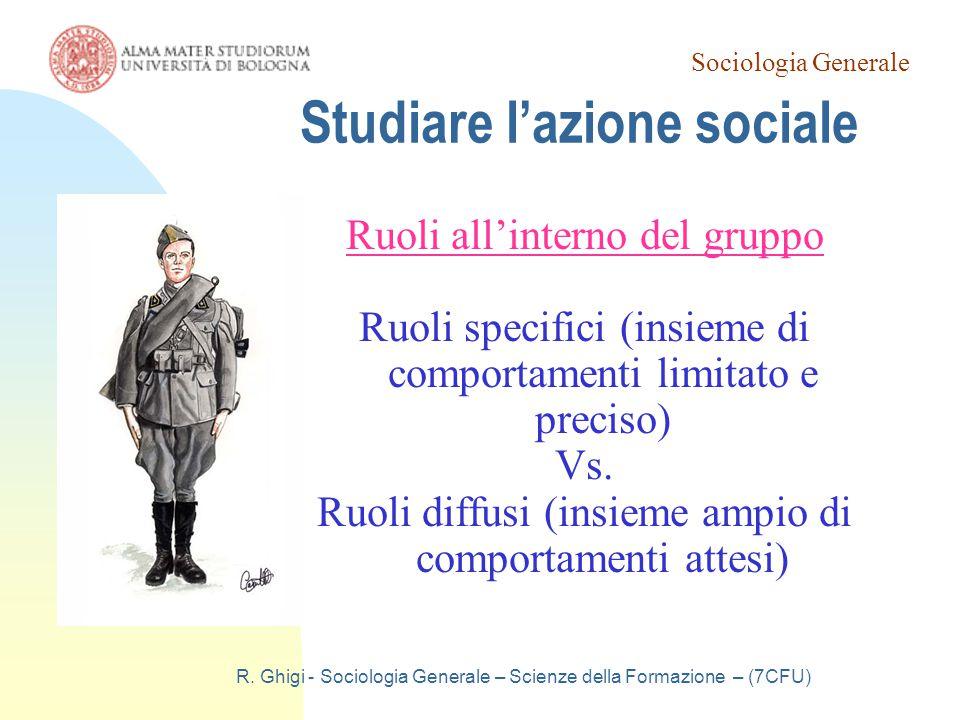 Sociologia Generale R. Ghigi - Sociologia Generale – Scienze della Formazione – (7CFU) Studiare l'azione sociale Ruoli all'interno del gruppo Ruoli sp