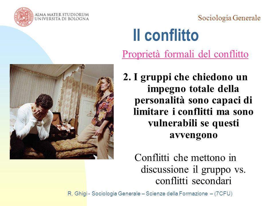 Sociologia Generale R. Ghigi - Sociologia Generale – Scienze della Formazione – (7CFU) Il conflitto Proprietà formali del conflitto 2. I gruppi che ch