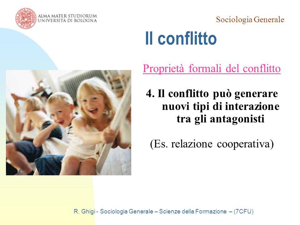 Sociologia Generale R. Ghigi - Sociologia Generale – Scienze della Formazione – (7CFU) Il conflitto Proprietà formali del conflitto 4. Il conflitto pu