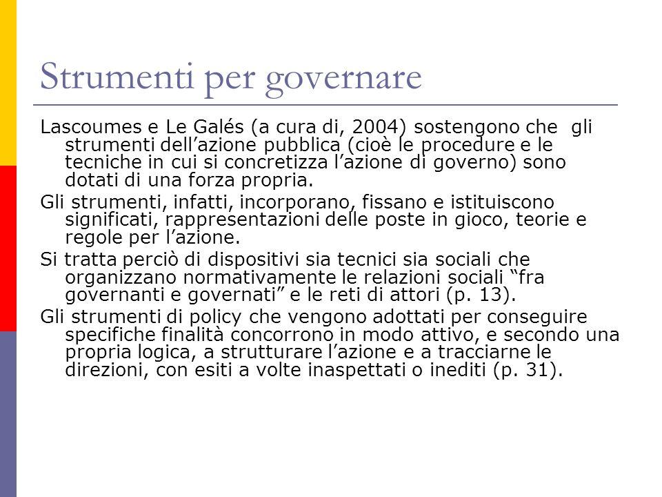 Strumenti per governare Lascoumes e Le Galés (a cura di, 2004) sostengono che gli strumenti dell'azione pubblica (cioè le procedure e le tecniche in c