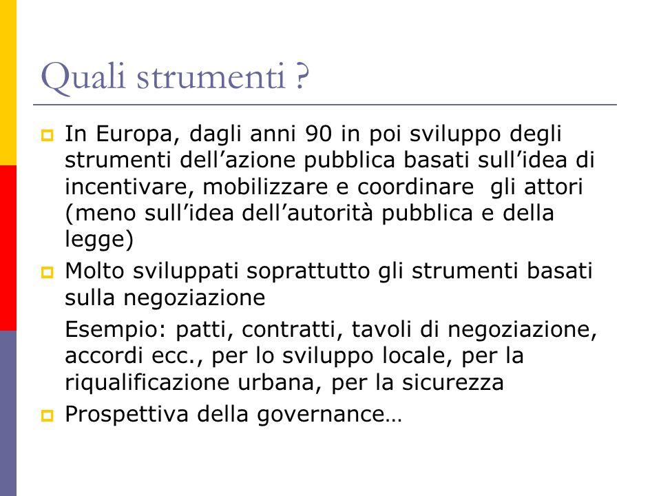 Quali strumenti ?  In Europa, dagli anni 90 in poi sviluppo degli strumenti dell'azione pubblica basati sull'idea di incentivare, mobilizzare e coord