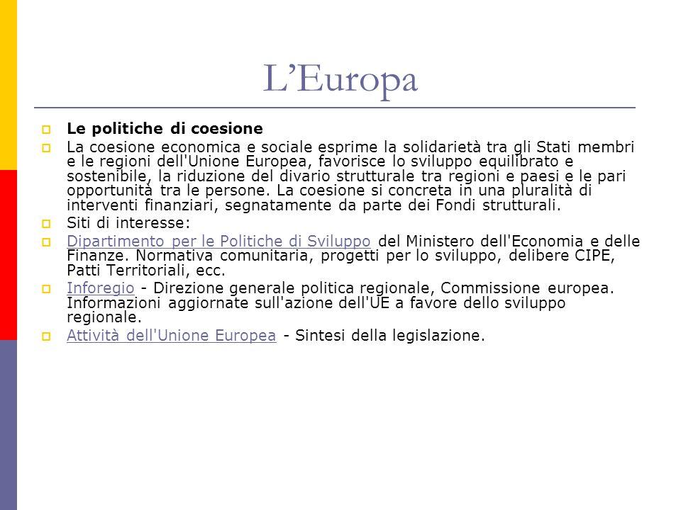 L'Europa  Le politiche di coesione  La coesione economica e sociale esprime la solidarietà tra gli Stati membri e le regioni dell'Unione Europea, fa