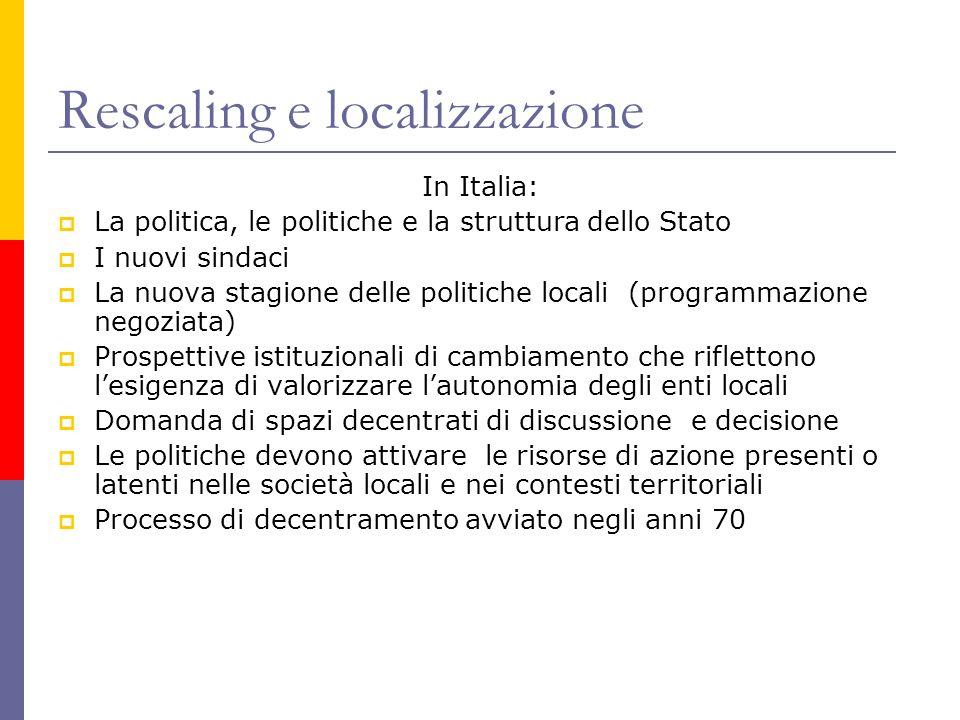 Rescaling e localizzazione In Italia:  La politica, le politiche e la struttura dello Stato  I nuovi sindaci  La nuova stagione delle politiche loc