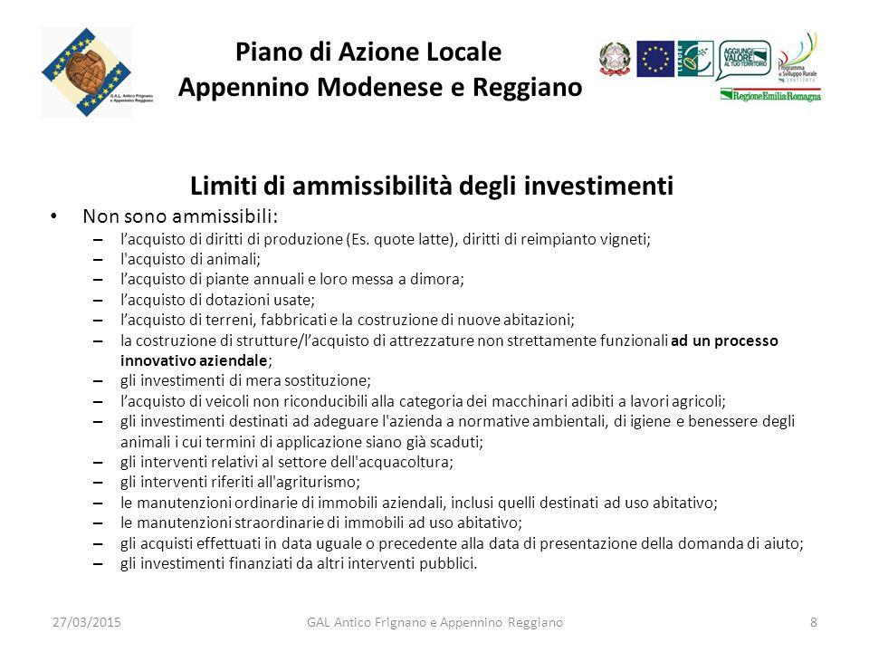 Piano di Azione Locale Appennino Modenese e Reggiano Limiti di ammissibilità degli investimenti Non sono ammissibili: – l'acquisto di diritti di produzione (Es.