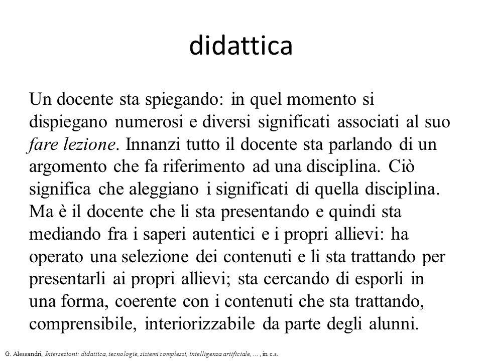 Nella prima il riferimento è a una componente di riflessione che fa da sostegno all'azione dell'insegnare, mentre nella seconda prevale l'attenzione sull'azione in quanto tale Significato di didattica (Benedetto.