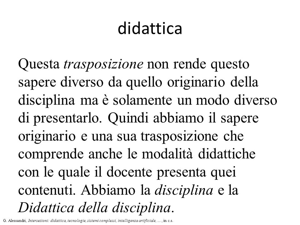 didattica Questa trasposizione non rende questo sapere diverso da quello originario della disciplina ma è solamente un modo diverso di presentarlo.
