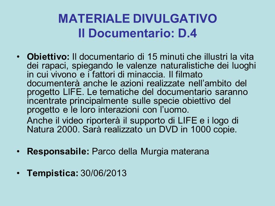 MATERIALE DIVULGATIVO Il Documentario: D.4 Obiettivo: Il documentario di 15 minuti che illustri la vita dei rapaci, spiegando le valenze naturalistiche dei luoghi in cui vivono e i fattori di minaccia.