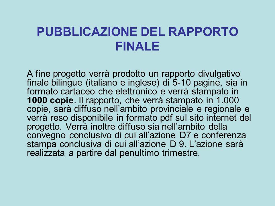 PUBBLICAZIONE DEL RAPPORTO FINALE A fine progetto verrà prodotto un rapporto divulgativo finale bilingue (italiano e inglese) di 5-10 pagine, sia in formato cartaceo che elettronico e verrà stampato in 1000 copie.