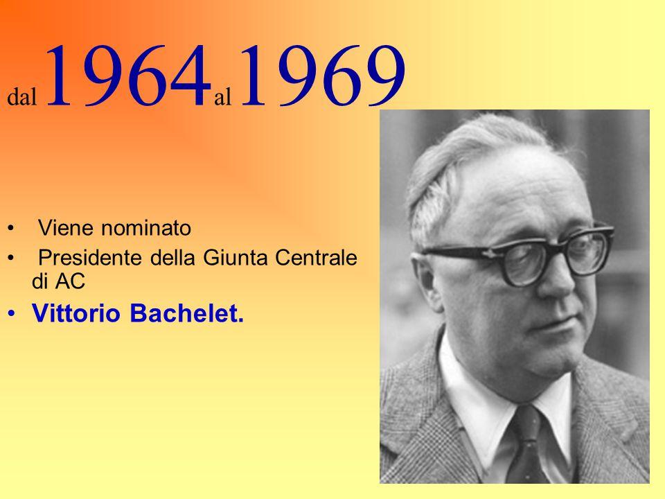 Viene nominato Presidente della Giunta Centrale di AC Vittorio Bachelet. dal 1964 al 1969