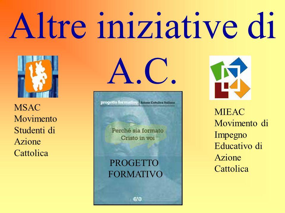Altre iniziative di A.C. PROGETTO FORMATIVO MSAC Movimento Studenti di Azione Cattolica MIEAC Movimento di Impegno Educativo di Azione Cattolica