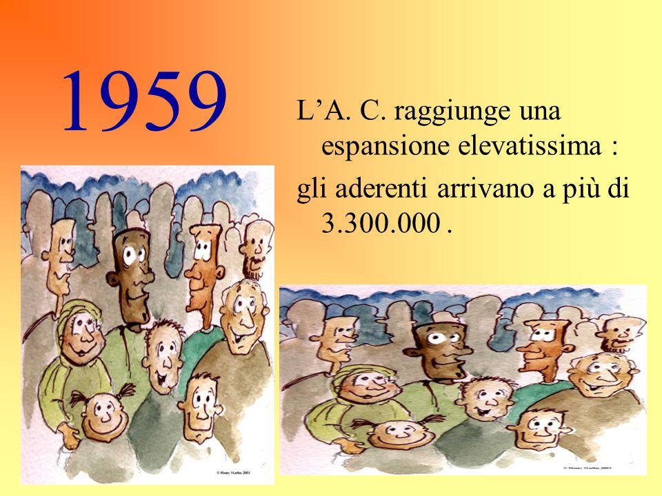 L'A. C. raggiunge una espansione elevatissima : gli aderenti arrivano a più di 3.300.000. 1959