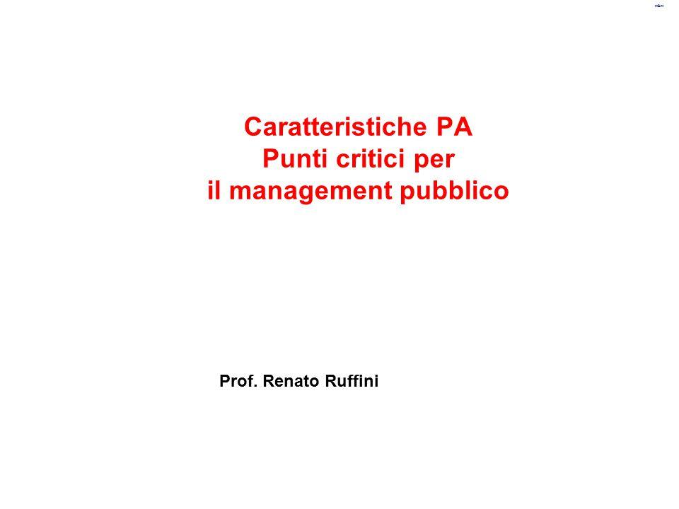 m&m Caratteristiche PA Punti critici per il management pubblico Prof. Renato Ruffini