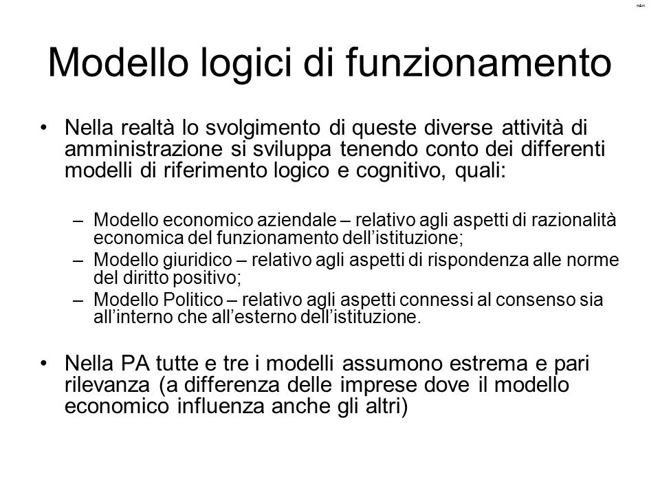 m&m Modello logici di funzionamento Nella realtà lo svolgimento di queste diverse attività di amministrazione si sviluppa tenendo conto dei differenti