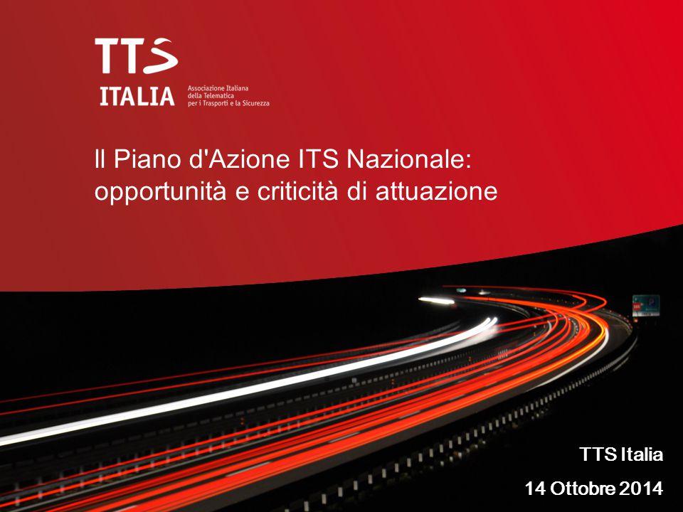 ll Piano d Azione ITS Nazionale: opportunità e criticità di attuazione TTS Italia 14 Ottobre 2014