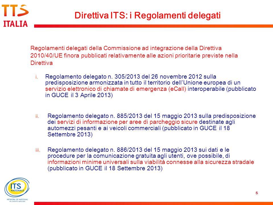 5 Direttiva ITS: i Regolamenti delegati Regolamenti delegati della Commissione ad integrazione della Direttiva 2010/40/UE finora pubblicati relativamente alle azioni prioritarie previste nella Direttiva i.