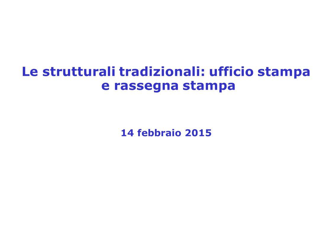 Le strutturali tradizionali: ufficio stampa e rassegna stampa 14 febbraio 2015