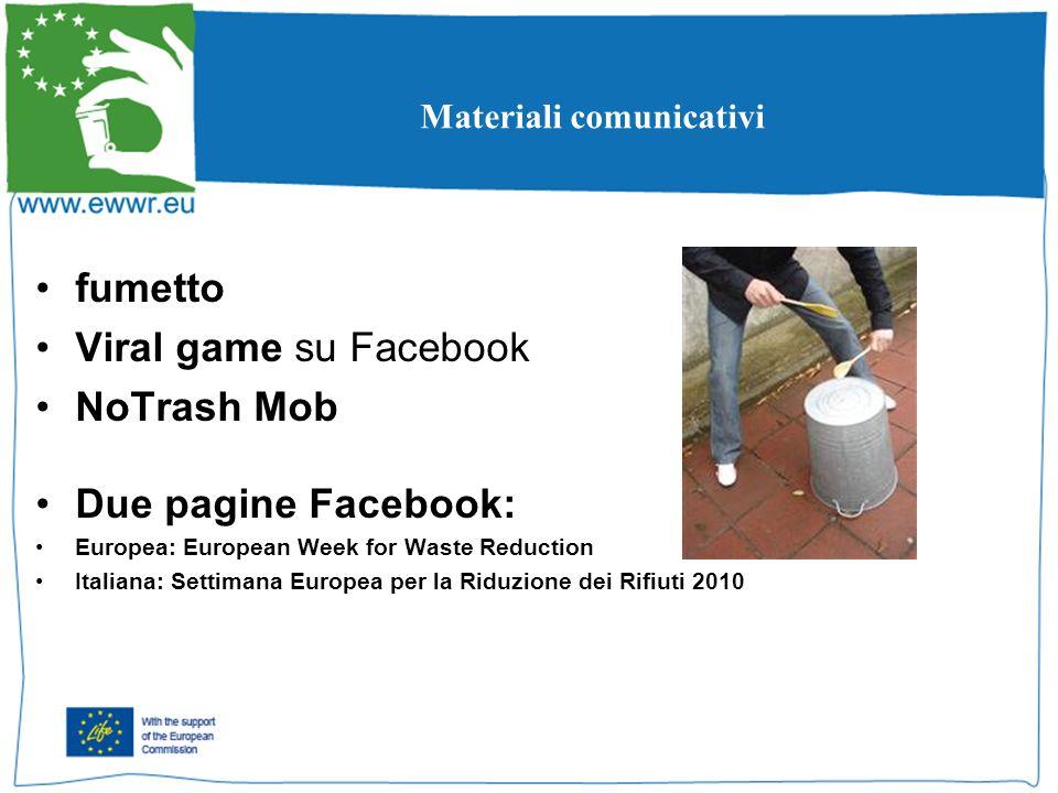 fumetto Viral game su Facebook NoTrash Mob Due pagine Facebook: Europea: European Week for Waste Reduction Italiana: Settimana Europea per la Riduzione dei Rifiuti 2010 Materiali comunicativi