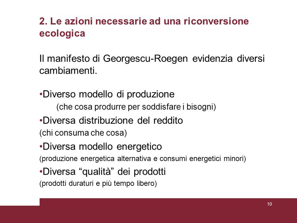 2. Le azioni necessarie ad una riconversione ecologica Il manifesto di Georgescu-Roegen evidenzia diversi cambiamenti. Diverso modello di produzione (