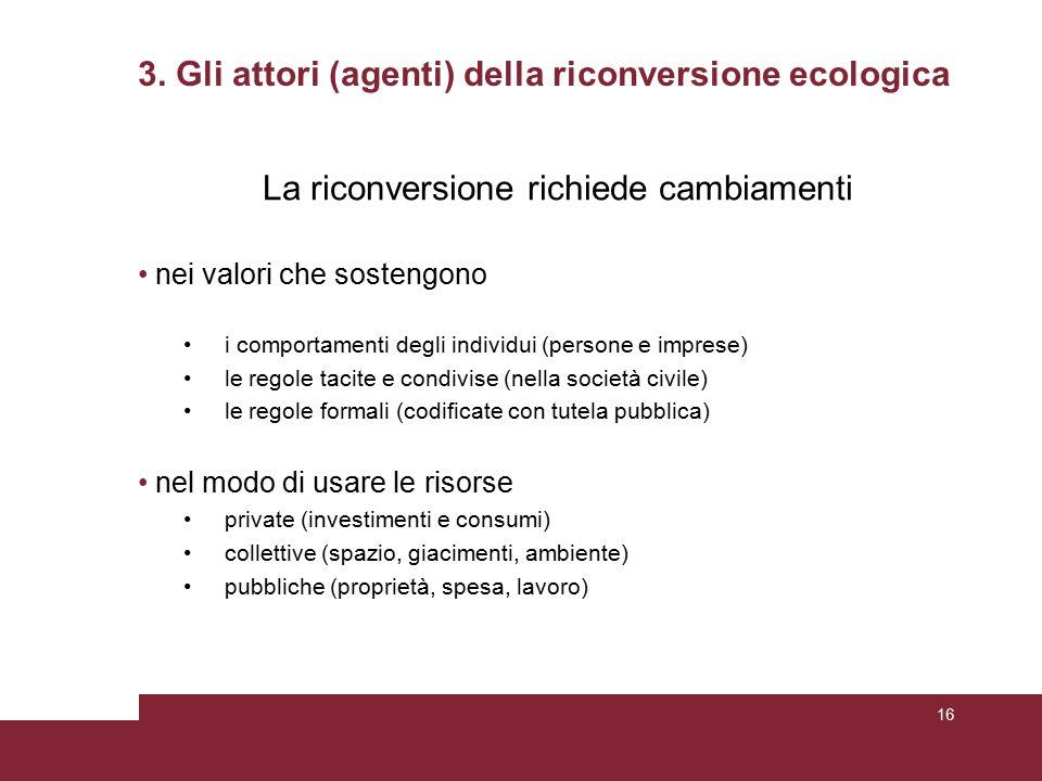 3. Gli attori (agenti) della riconversione ecologica La riconversione richiede cambiamenti nei valori che sostengono i comportamenti degli individui (
