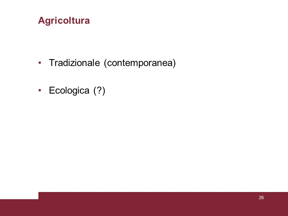 Agricoltura Tradizionale (contemporanea) Ecologica (?) 26