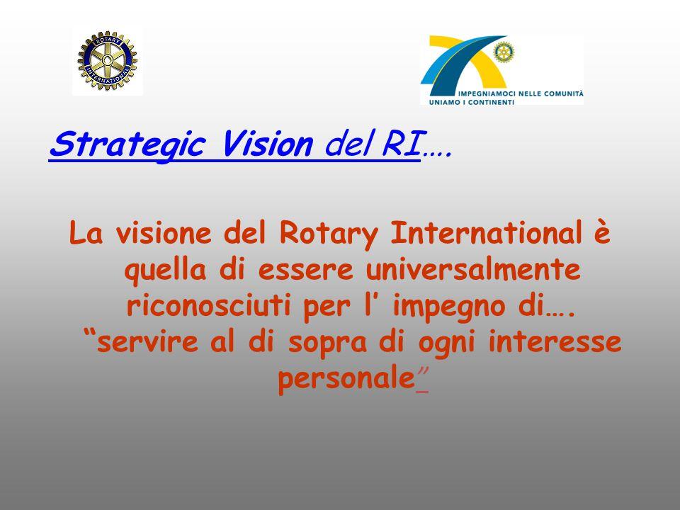 """Strategic Vision del RI…. La visione del Rotary International è quella di essere universalmente riconosciuti per l' impegno di…. """"servire al di sopra"""