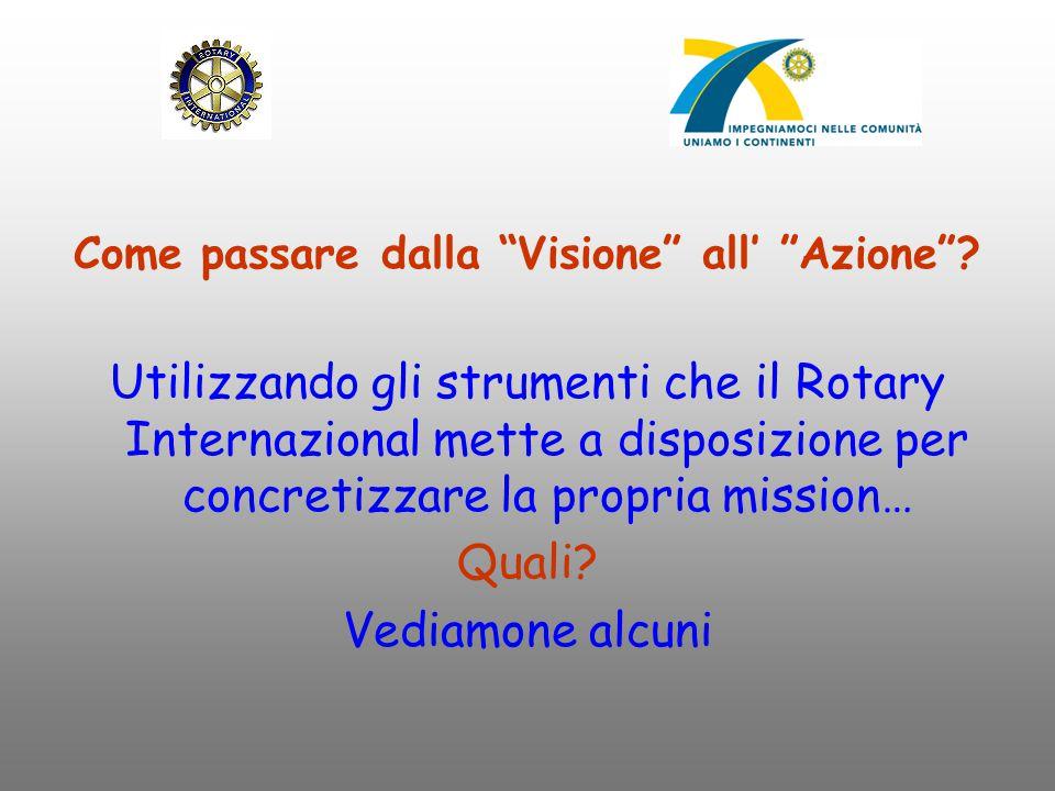 """Come passare dalla """"Visione"""" all' """"Azione""""? Utilizzando gli strumenti che il Rotary Internazional mette a disposizione per concretizzare la propria mi"""