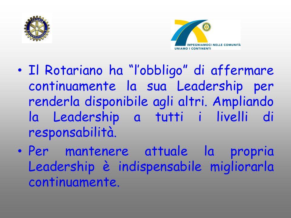 """Il Rotariano ha """"l'obbligo"""" di affermare continuamente la sua Leadership per renderla disponibile agli altri. Ampliando la Leadership a tutti i livell"""