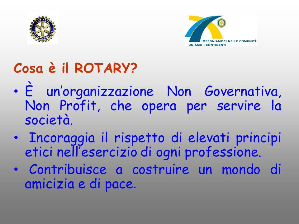 Cosa è il ROTARY? È un'organizzazione Non Governativa, Non Profit, che opera per servire la società. Incoraggia il rispetto di elevati principi etici