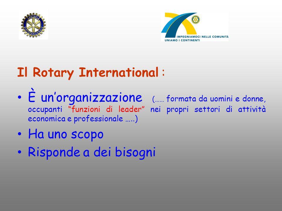 """Il Rotary International : È un'organizzazione (…… formata da uomini e donne, occupanti """"funzioni di leader"""" nei propri settori di attività economica e"""