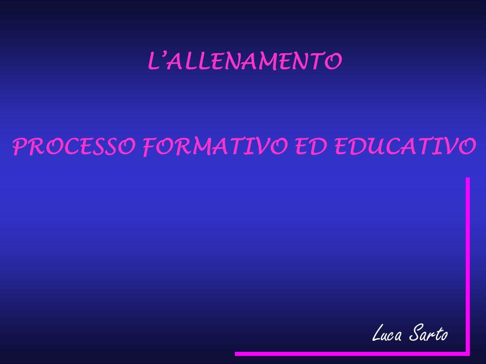 L'ALLENAMENTO PROCESSO FORMATIVO ED EDUCATIVO Luca Sarto