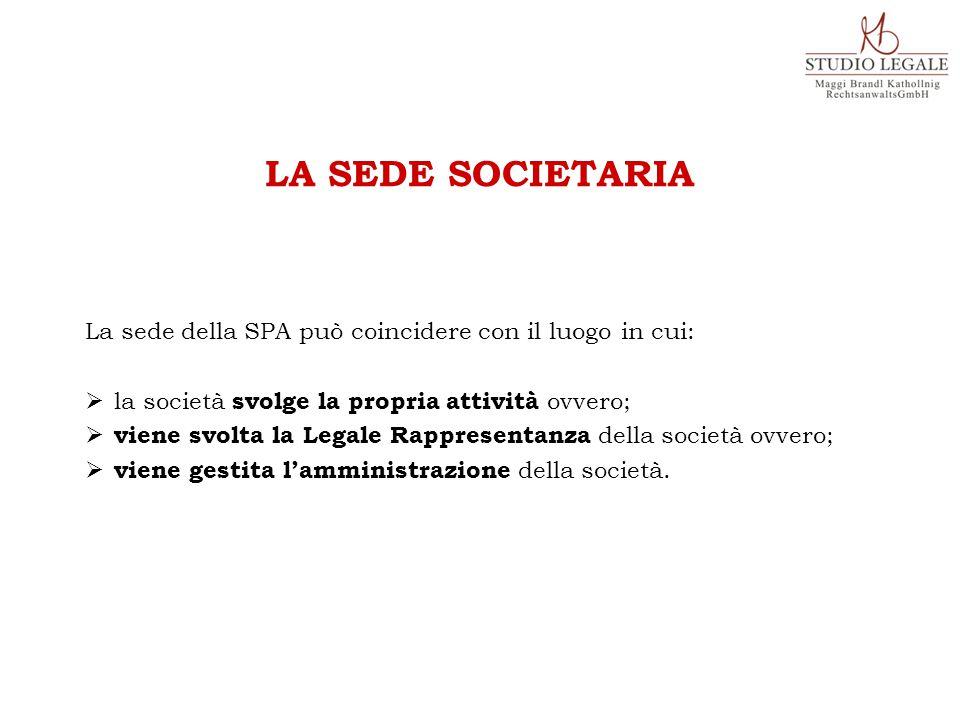 La sede della SPA può coincidere con il luogo in cui:  la società svolge la propria attività ovvero;  viene svolta la Legale Rappresentanza della società ovvero;  viene gestita l'amministrazione della società.