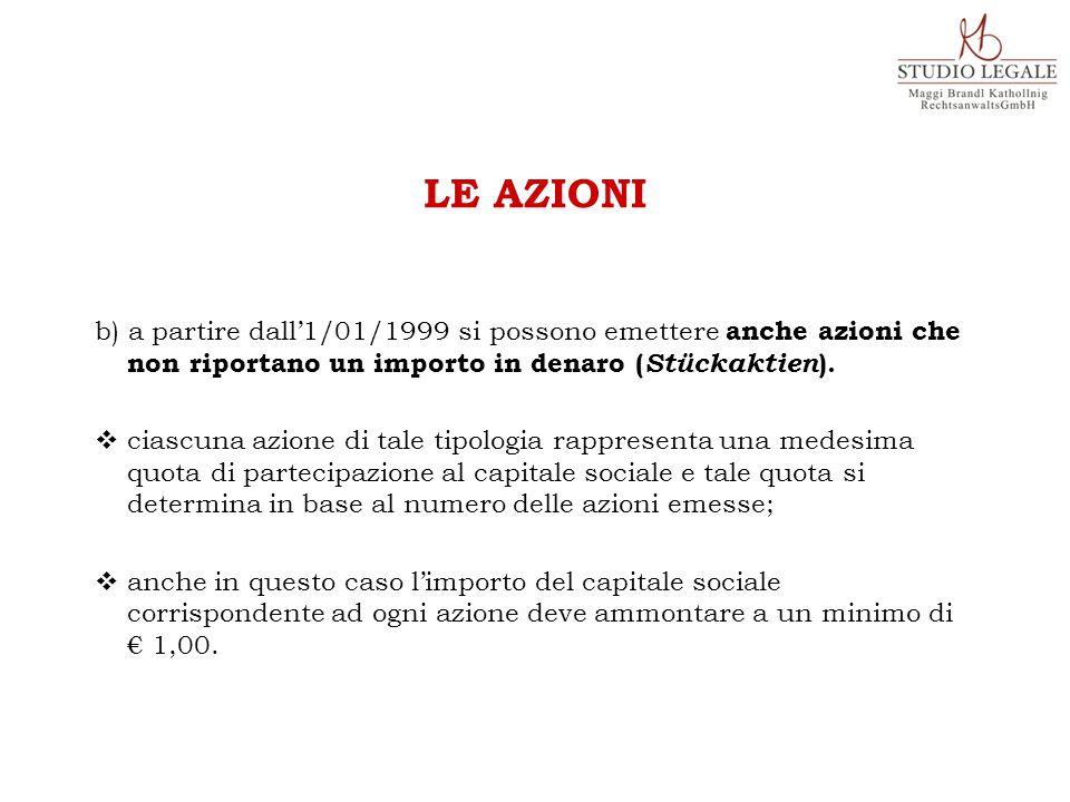 b) a partire dall'1/01/1999 si possono emettere anche azioni che non riportano un importo in denaro ( Stückaktien ).