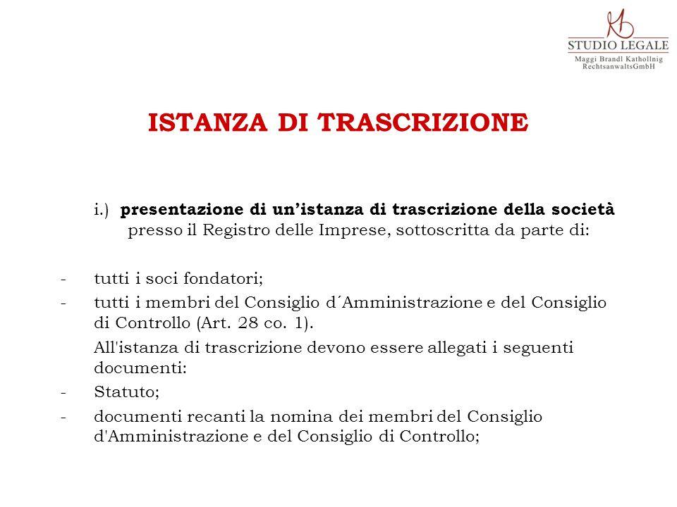 i.) presentazione di un'istanza di trascrizione della società presso il Registro delle Imprese, sottoscritta da parte di: - tutti i soci fondatori; - tutti i membri del Consiglio d´Amministrazione e del Consiglio di Controllo (Art.