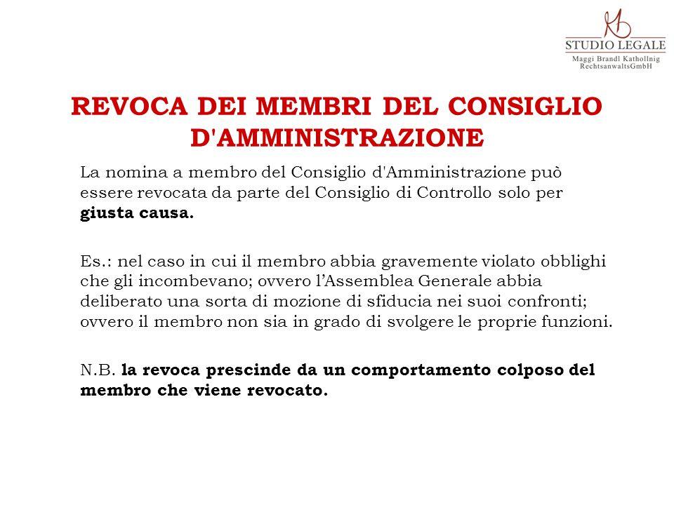 La nomina a membro del Consiglio d Amministrazione può essere revocata da parte del Consiglio di Controllo solo per giusta causa.