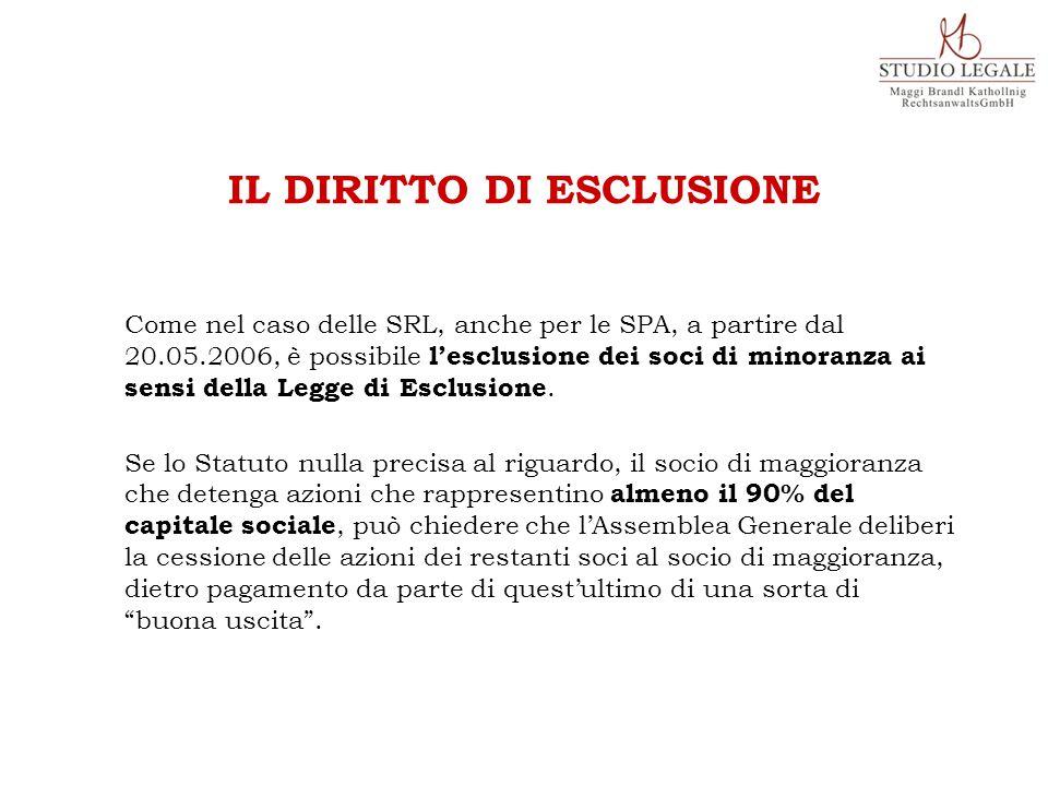 Come nel caso delle SRL, anche per le SPA, a partire dal 20.05.2006, è possibile l'esclusione dei soci di minoranza ai sensi della Legge di Esclusione.