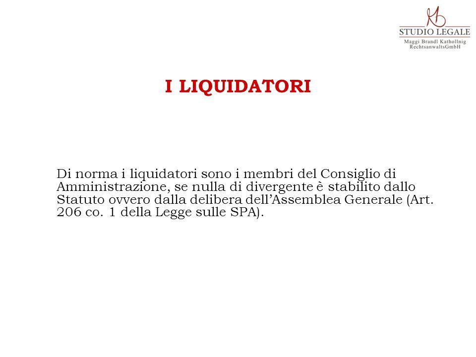 Di norma i liquidatori sono i membri del Consiglio di Amministrazione, se nulla di divergente è stabilito dallo Statuto ovvero dalla delibera dell'Assemblea Generale (Art.