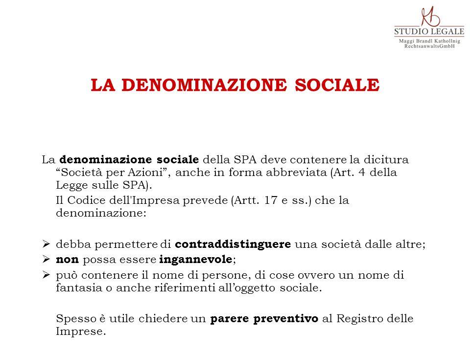 La denominazione sociale della SPA deve contenere la dicitura Società per Azioni , anche in forma abbreviata (Art.