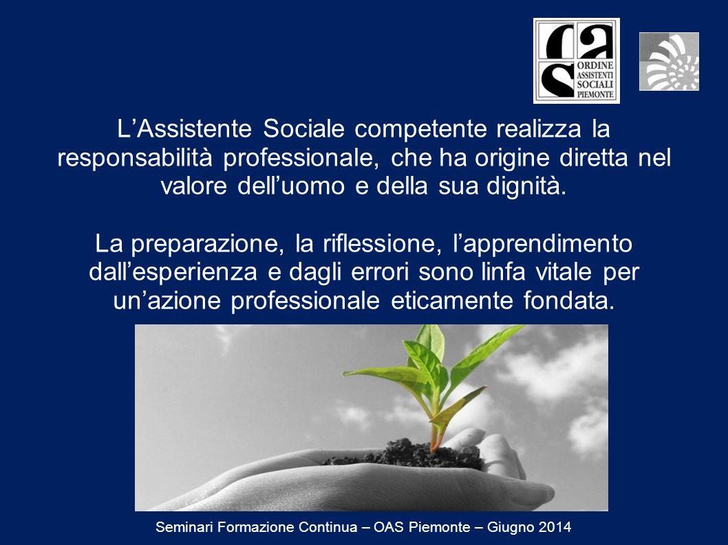 L'Assistente Sociale competente realizza la responsabilità professionale, che ha origine diretta nel valore dell'uomo e della sua dignità.
