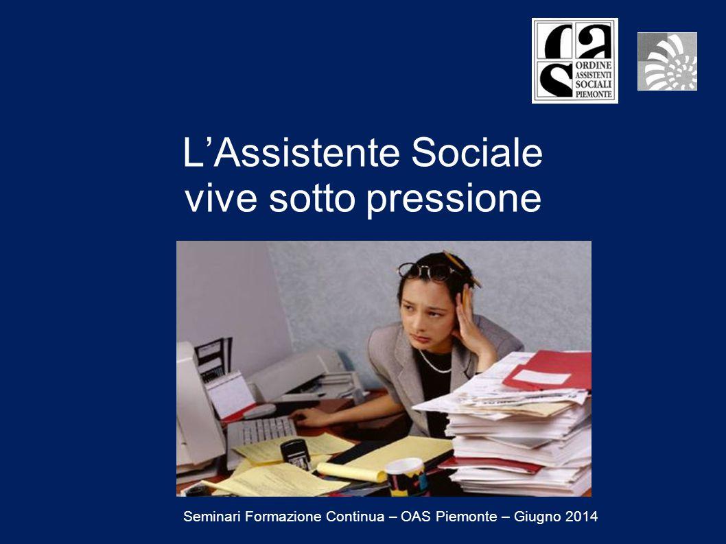 L'Assistente Sociale vive sotto pressione Seminari Formazione Continua – OAS Piemonte – Giugno 2014