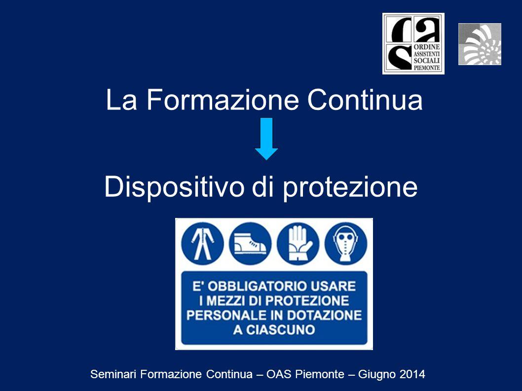 La Formazione Continua Dispositivo di protezione Seminari Formazione Continua – OAS Piemonte – Giugno 2014