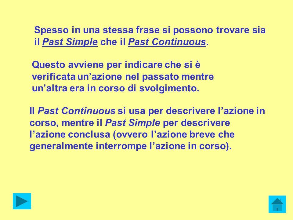Spesso in una stessa frase si possono trovare sia il Past Simple che il Past Continuous.