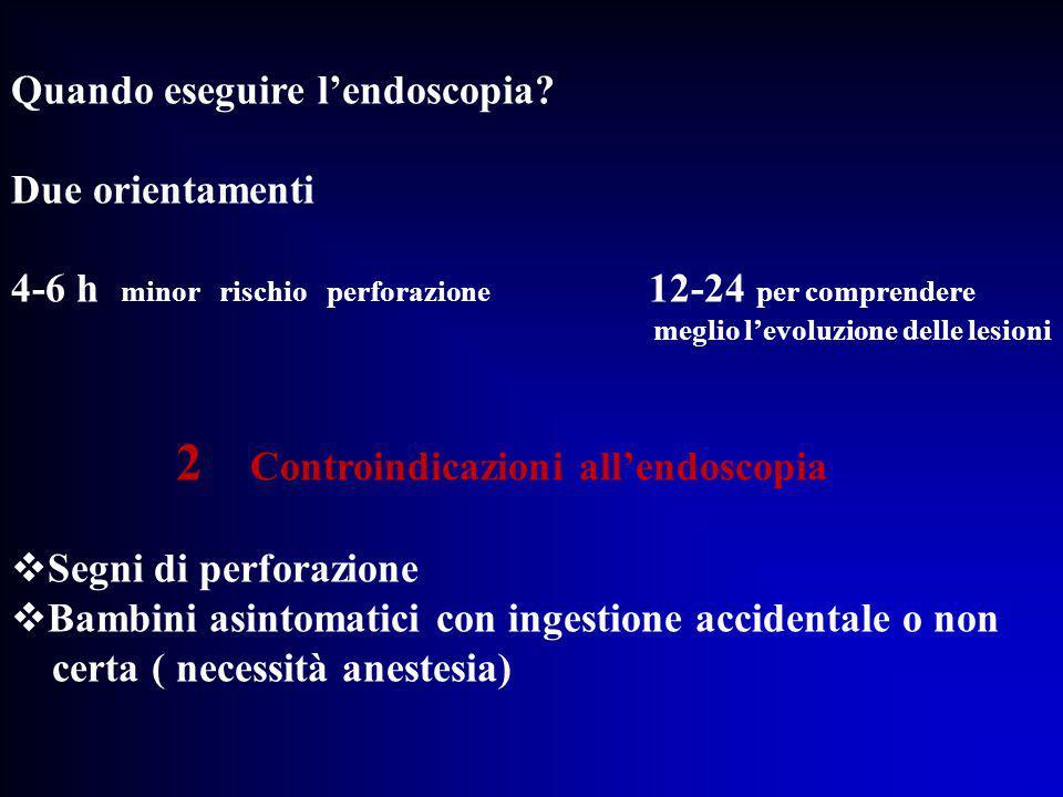 Quando eseguire l'endoscopia? Due orientamenti 4-6 h minor rischio perforazione 12-24 per comprendere meglio l'evoluzione delle lesioni 2 Controindica