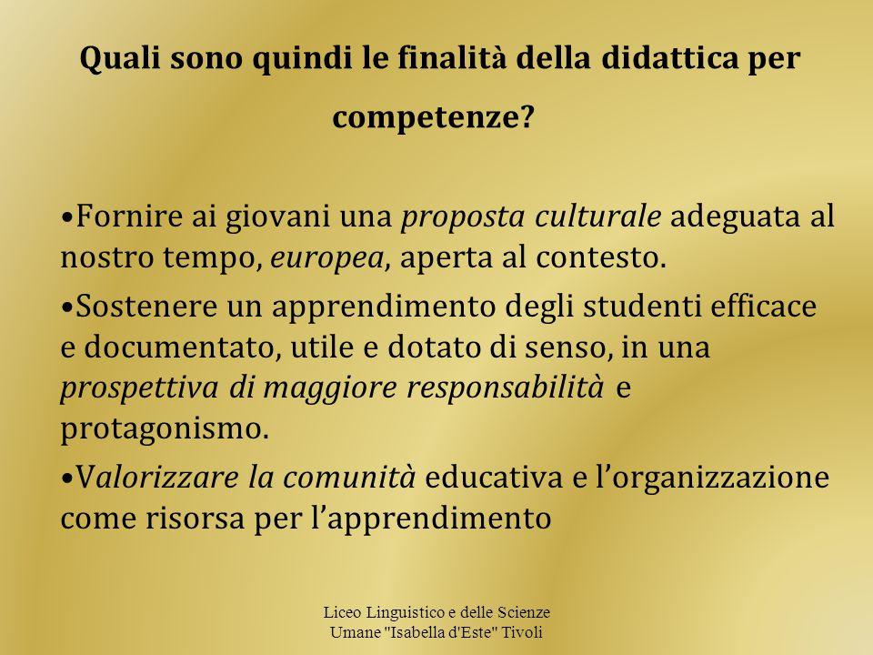 Quali sono quindi le finalit à della didattica per competenze? Fornire ai giovani una proposta culturale adeguata al nostro tempo, europea, aperta al