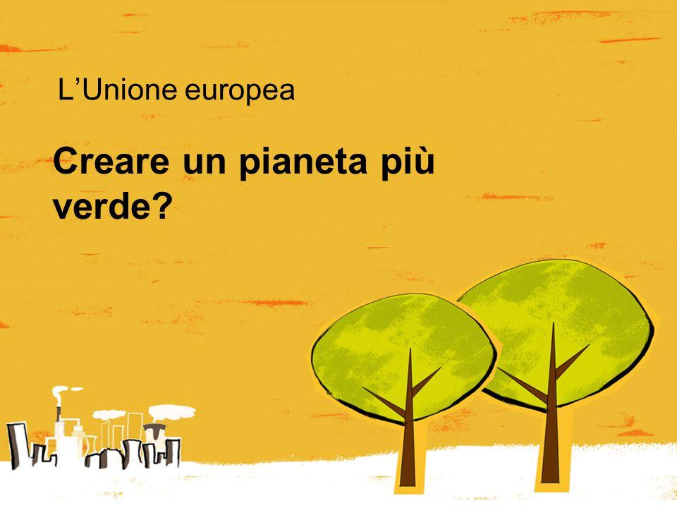 Creare un pianeta più verde? L'Unione europea