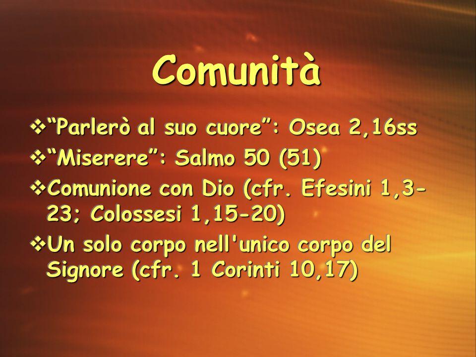 """ """"Parlerò al suo cuore"""": Osea 2,16ss  """"Miserere"""": Salmo 50 (51)  Comunione con Dio (cfr. Efesini 1,3- 23; Colossesi 1,15-20)  Un solo corpo nell'u"""