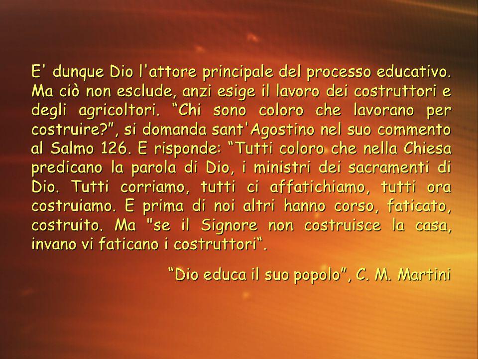 """E' dunque Dio l'attore principale del processo educativo. Ma ciò non esclude, anzi esige il lavoro dei costruttori e degli agricoltori. """"Chi sono colo"""