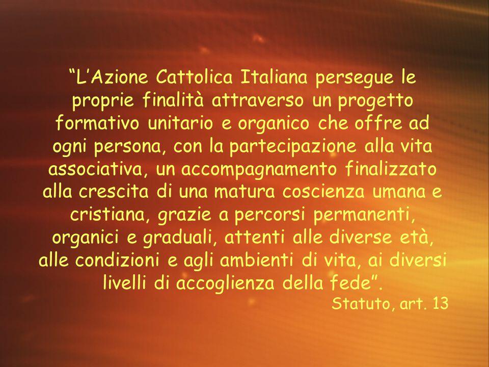 """""""L'Azione Cattolica Italiana persegue le proprie finalità attraverso un progetto formativo unitario e organico che offre ad ogni persona, con la parte"""